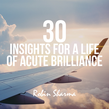 Robin Sharma shares 30 quick and valuable insights on what to focus on as you continue your rise to world-class.