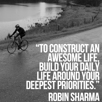To construct an awesome life, build your daily life around your deepest priorities.