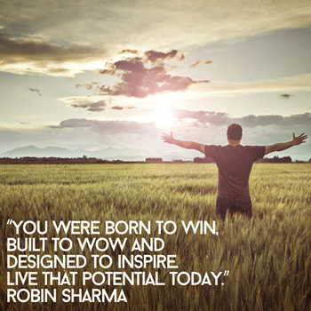 You were born to win. Built to wow and designed to inspire. Live that potential today.