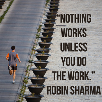 Nothing works unless you do the work.
