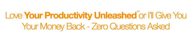 Love Your Productivity Unleashed or I'll Give You Your Money Back - Zero Questions Asked