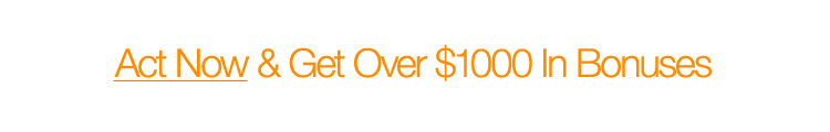 Act Now & Get Over $1000 In Bonuses