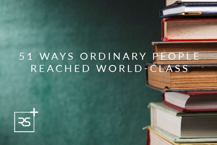51 Ways Ordinary People Reached World-Class