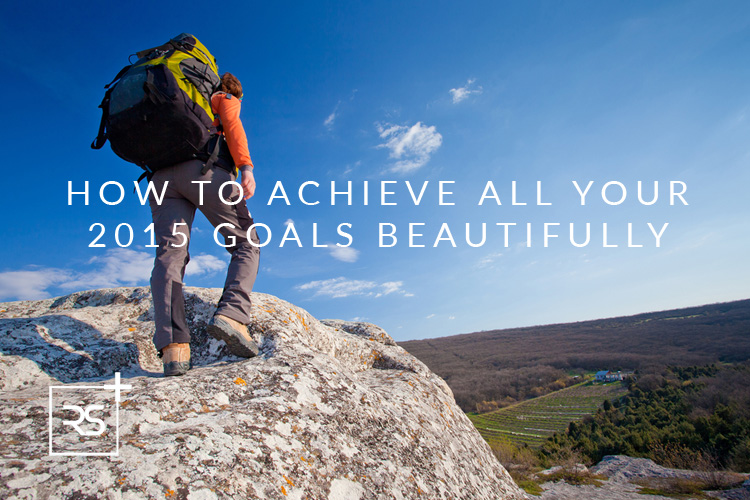 How to Achieve ALL Your 2015 Goals Beautifully
